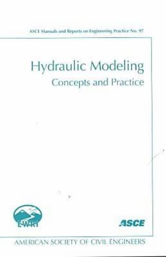 Hydraulic Modeling: Concepts and Practice (ASCE MANUAL AND REPORTS ON ENGINEERING PRACTICE)