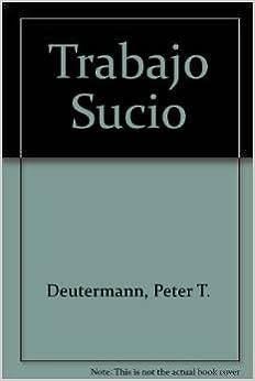 Trabajo Sucio (Spanish Edition): Peter T. Deutermann: 9789500421065: Amazon.com: Books