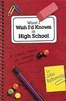 What I Wish I'd Known in High School: A Crash Course in Teenage Survival by John Bytheway (John Bytheway Audio)