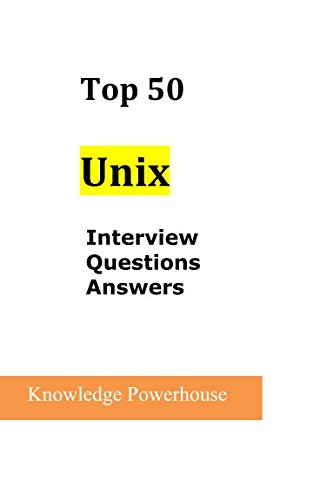 Top 50 Unix Interview Questions and Answers (Technical Interview Questions And Answers For Computer Science)