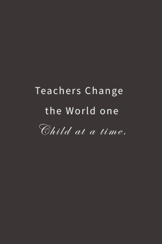 Teachers Change the World one Child at a time.: Lined notebook