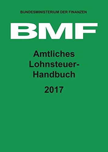 Amtliches Lohnsteuer-Handbuch 2017 Gebundenes Buch – 9. Dezember 2016 HDS-Verlag 3955542572 Sozialwissenschaft Recht