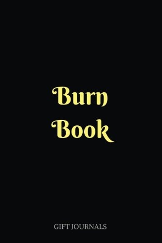 Burn Book: 6 x 9 inches, Lined Composition Journal, Gift Journals, Burn -
