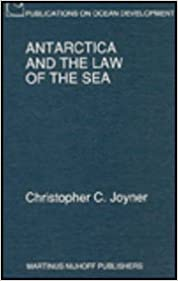 Antarctica and the Law of the Sea (Publications on Ocean Development)