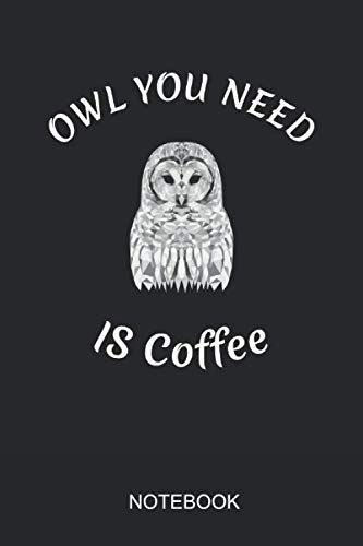 Owl You Need Is Coffee Notebook: 6x9 110 Pages Lined Owl Journal For Bird - Lover Ornament