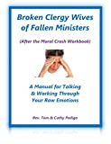 img - for Broken Clergy Wives of Fallen Pastors & Ministers - A Manual for Talking & Working Through Your Raw Emotions - AFTER the Moral Crash book / textbook / text book