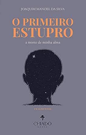 O Primeiro estupro - A morte de minha alma: Fragmentos eBook: Silva, Joaquim Manoel da: Amazon.com.br: Loja Kindle