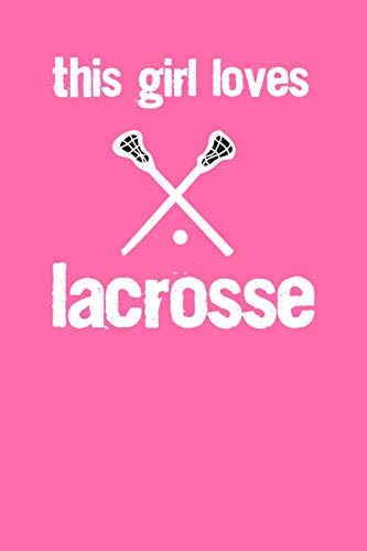 This Girl Loves Lacrosse: This Girl Loves Lacrosse Notebook For Lacrosse Girl LAX Gift Youth Lacrosse Practice Journal For Girls Highschool Elementary ... Girls Who Play Lacrosse Or Are Lacrosse Fans por Creekman Designs