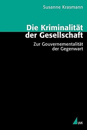Die Kriminalität der Gesellschaft: Zur Gouvernementalität der Gegenwart (Theorie und Methode)