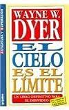 El Cielo Es el Limite, Wayne W. Dyer, 970050803X
