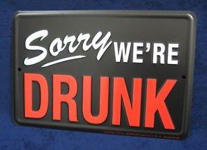 SORRY WE'RE DRUNKUS MADE Embossed Metal Tin Sign - Man Cave Garage Bar Pub unknown