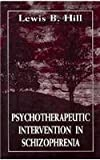 Psychotherapeutic Intervention in Schizophrenia, Lewis B. Hill, 1568213131