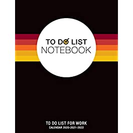 To Do List Notebook, To Do List For Work, Calendar 2020-2021-2022: Notepad Planner 8.5″ x 11″ 120 Pages, Large Organizer, Create Daily Schedules And Prioritize Weekly Tasks