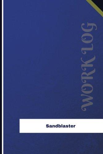 Sandblaster Work Log: Work Journal, Work Diary, Log - 126 pages, 6 x 9 inches (Orange Logs/Work Log)