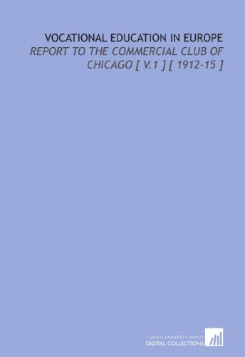 Vocational Education in Europe: Report to the Commercial Club of Chicago [ V.1 ] [ 1912-15 ] by Cooley Edwin Gilbert (2009-08-10) Paperback