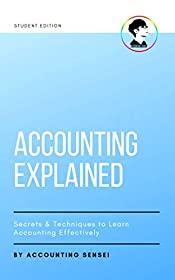 Accounting Explained - Secrets & Techniques to Learn Accounting Effectively