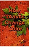How Leaves Change Color, Christine Figorito, 0823937178