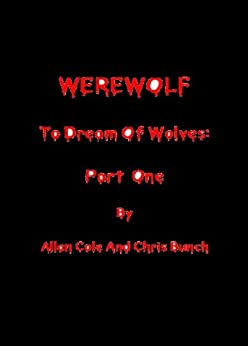 WEREWOLF: To Dream Of Wolves - Part 1 by [Bunch, Chris, Allan Cole]