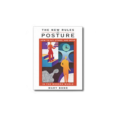 The New Rules of Posture: How to Sit, Stand, and Move in the Modern ()