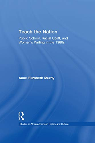 Teach the Nation: Pedagogies of Racial Uplift in U.S. Women's Writing of the 1890s (Studies in African American History and Culture) (English Edition)