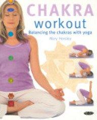 Chakra Workout: Balancing the Chakras with Yoga by Gaia Books Ltd