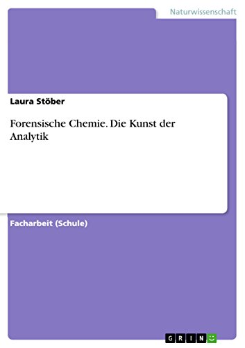 Forensische Chemie. Die Kunst der Analytik (German Edition)