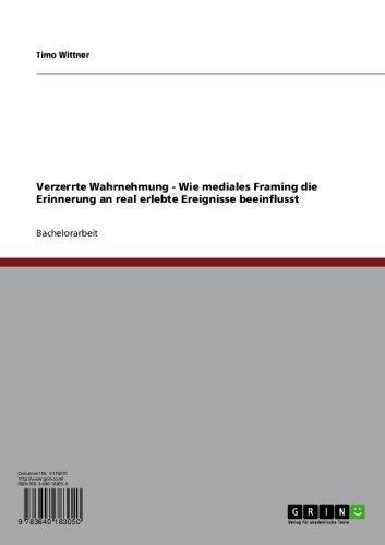 Verzerrte Wahrnehmung - Wie mediales Framing die Erinnerung an real erlebte Ereignisse beeinflusst (German (Framing Dies)
