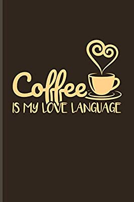coffee is my love language funny caffeine quotes journal for