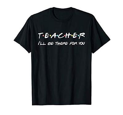 Teacher Funny Friends Themed T-shirt Appreciation Gift