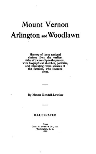 Mount Present Vernon - Mount Vernon, Arlington and Woodlawn, History of These National Shrines From the Earliest Titles of Ownership to the Present
