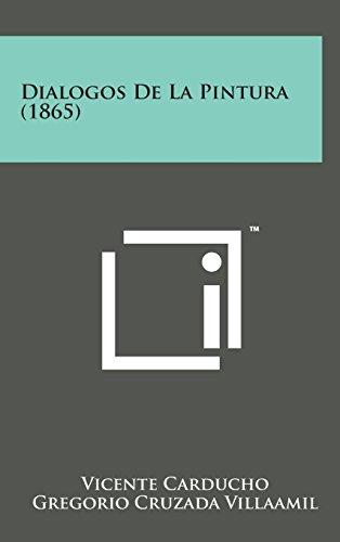 Dialogos de La Pintura (1865) (Spanish Edition) [Vicente Carducho - Gregorio Cruzada Villaamil] (Tapa Dura)