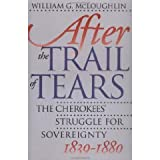After the Trail of Tears : The Cherokees' Struggle for Sovereignty, 1839-1880, McLoughlin, William G., 080782111X