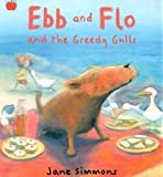 [(Ebb and Flo and the Greedy Gulls )] [Author: Jane Simmons] [Aug-2005]