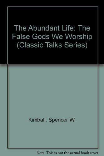 The Abundant Life: The False Gods We    book by Spencer W  Kimball