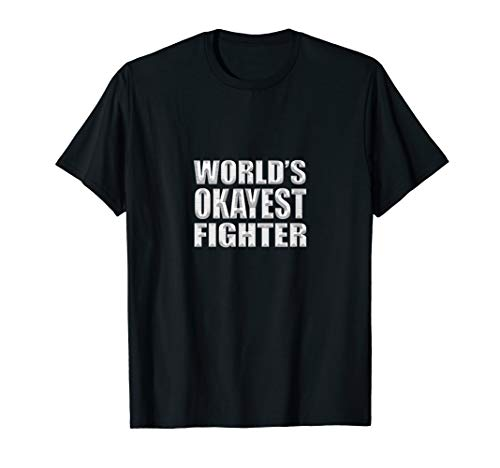 World's Okayest Fighter - funny Martial arts  combat sport  T-Shirt (Best Karate Fighter In The World)