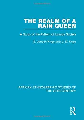The Realm of a Rain Queen: A Study of the Pattern of Lovedu Society: Volume 39