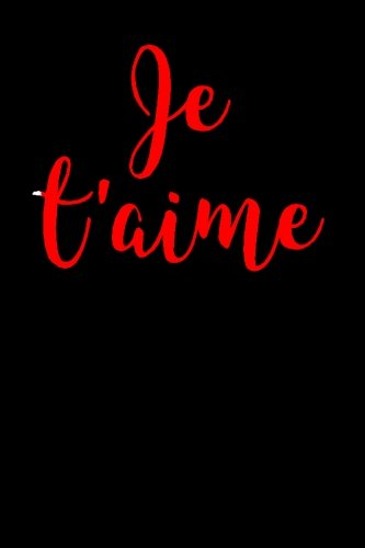 Je t'aime: Blank Lined Journal - 6x9 - I Love You in French (French Edition)