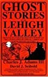 Ghost Stories of the Lehigh Valley, Charles J. Adams and David J. Seibold, 1880683024