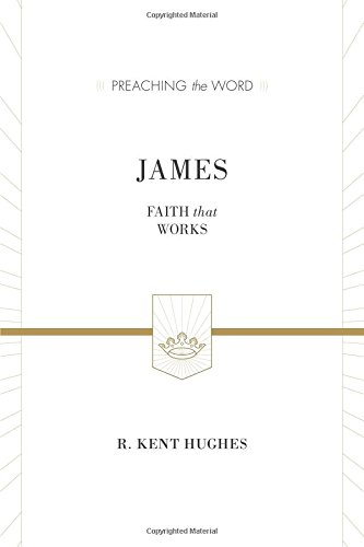 James (ESV Edition): Faith That Works (Preaching the Word)