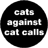 "cats against cat calls 1.25"" Pinback Button Badge / Pin"