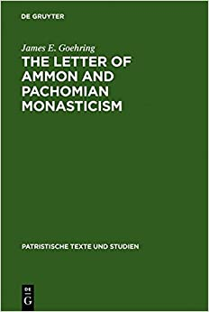 The Letter of Ammon and Pachomian Monasticism (Patristische Texte und Studien)