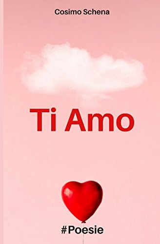 Ti Amo: Poesie Copertina flessibile – 19 mag 2018 Cosimo Schena Independently published 1982940271 Poetry / General
