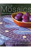 Decorating with Mosaics: Over 20 Step-by-step Projects Using Ceramics, Glass, Stones and Pebbles