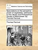 Speculations on the Perceptive Power of Vegetables, Thomas Percival, 1140694804