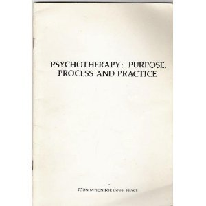 Psychotherapy: Purpose, Process, & Practice: an Extension of the Principles of A Course in ()