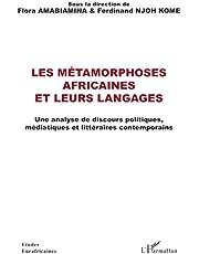 Les métamorphoses africaines et leurs langages: Une analyse de discours politiques, médiatiques et littéraires contemporains