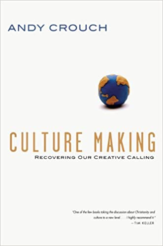 Culture making recovering our creative calling kindle edition by culture making recovering our creative calling kindle edition by andy crouch religion spirituality kindle ebooks amazon fandeluxe Image collections