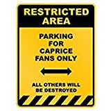 Restricted area Parking for Caprice fans only - Female Names - Parking Sign [ Decorative Novelty Sign Wall Plaque ]