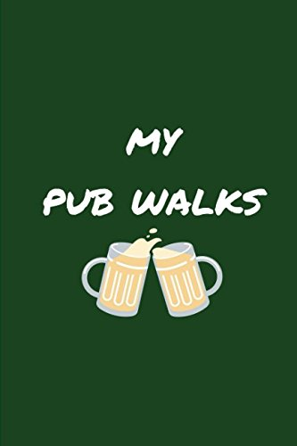 My Pub Walks: Drinker and Walkers Notebook Journal to Remember all Your Good Times in and around the UK Great British Pubs in London and the Countryside (Best Pubs In The Peak District)