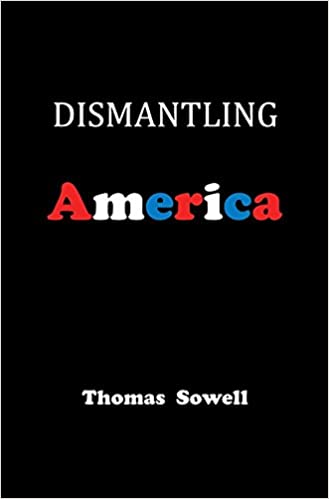dismantling america and other controversial essays thomas sowell  dismantling america and other controversial essays thomas sowell 9780465022519 com books